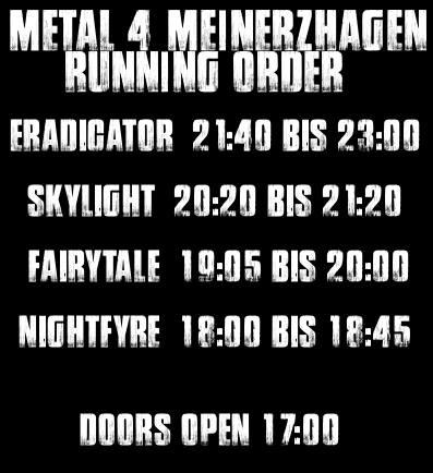 Metal4Meinerzhagen 2017 Running Order: Nightfyre: 18:00, Fairytale: 19:05, Skylight: 20:20, Eradigator: 21:40